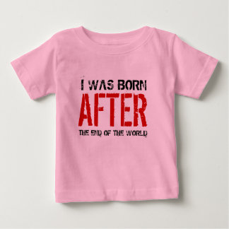 I Was Born After The End Of The World Shirt