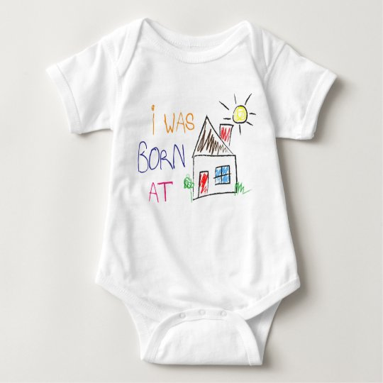 """I was born at home"" Baby Body Suit"