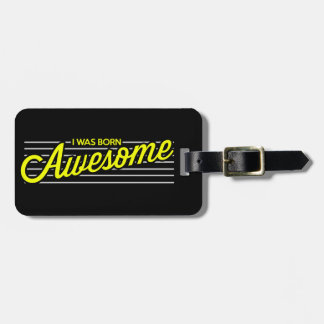 I was Born Awesome Luggage Tag