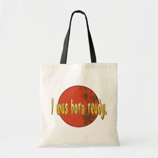 I was born ready. canvas bags