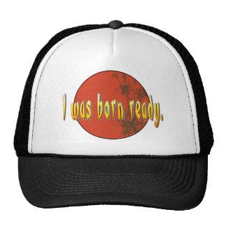 I was born ready. hats