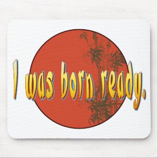 I was born ready. mousepad