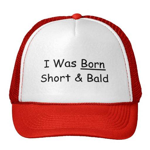 I Was Born Short & Bald Trucker Hats