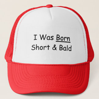 I Was Born Short & Bald Trucker Hat