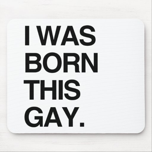 I WAS BORN THIS GAY MOUSEPAD