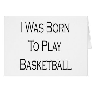 I Was Born To Play Basketball Greeting Cards
