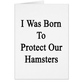 I Was Born To Protect Our Hamsters Note Card