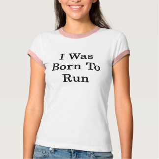 I Was Born To Run T-Shirt