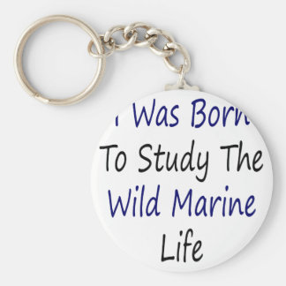 I Was Born To Study The Wild Marine Life Keychain