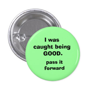 I was caught being GOOD., pass it forward 3 Cm Round Badge