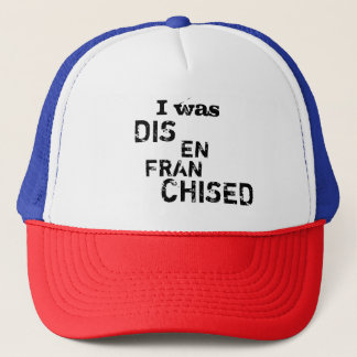 I Was Disenfranchised - Vote Election Politics Trucker Hat