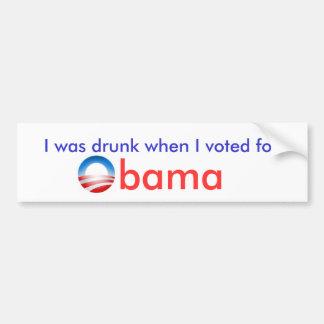 I was drunk when I voted for obama Bumper Sticker