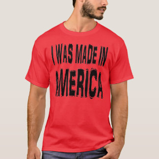 I Was Made In America T-Shirt