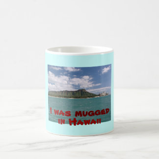 I Was Mugged in Hawaii Coffee Mug