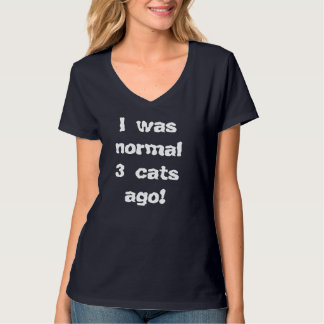 I Was Normal 3 Cats Ago T-Shirt