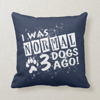 I Was Normal 3 Dogs Ago Cushion
