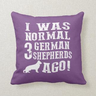 I Was Normal 3 German Shepherds Ago Cushion