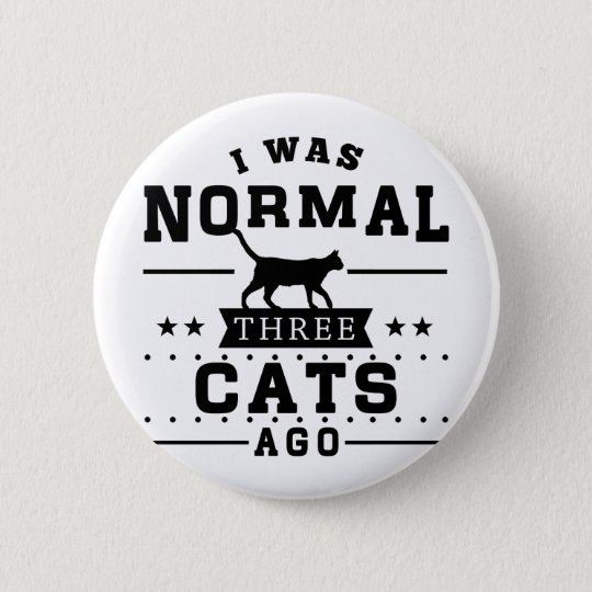 I Was Normal Three Cats Ago 6 Cm
