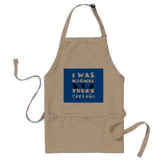 I was normal three cats ago standard apron