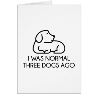 I Was Normal Three Dogs Ago Card