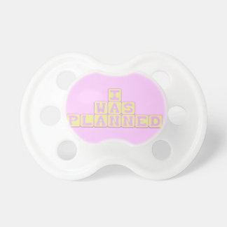 I Was Planed pacifier
