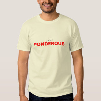 I Was Ponderous T-Shirt