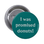 """I Was Promised Doughnuts"" Button"