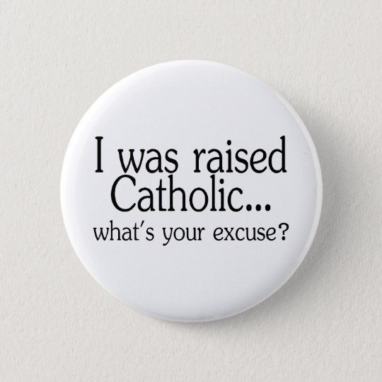 I Was Raised Catholic Whats Your Excuse 6 Cm Round Badge