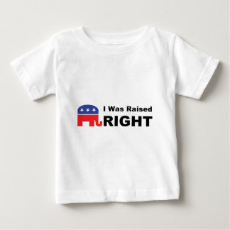 I Was Raised RIGHT Baby T-Shirt