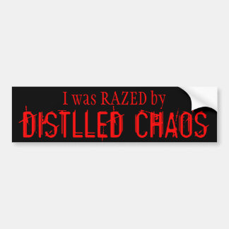 I was RAZED by DISTILLED CHAOS Bumper Stickers