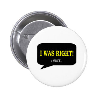 I WAS RIGHT! 6 CM ROUND BADGE
