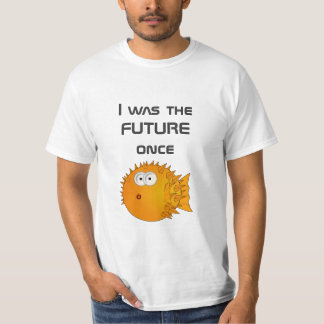 I was the FUTURE once - funny text T-Shirt