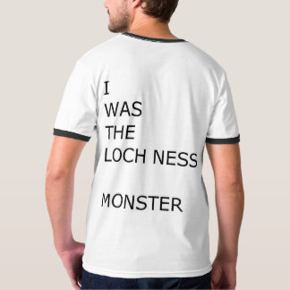 I Was the Loch Ness Monster Shirt