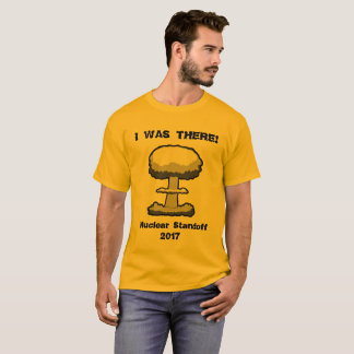 I WAS THERE!  2017 Nuclear Holocaust Commemorative T-Shirt