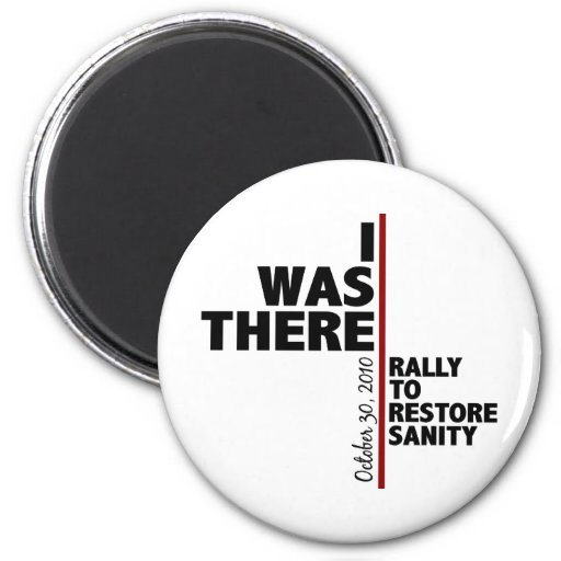 I was there sanity rally fridge magnet