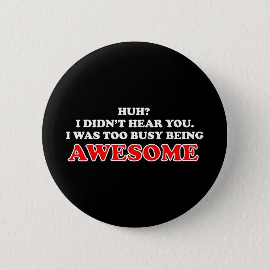 I Was Too Busy Being Awesome 6 Cm Round Badge