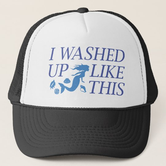 I Washed Up Like This Trucker Hat