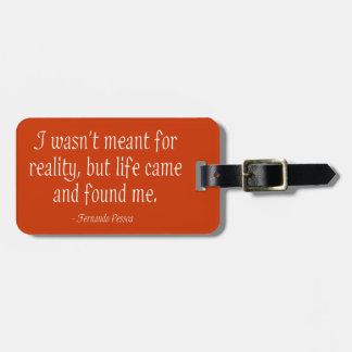 I Wasn't Meant For Reality Bag Tag
