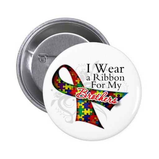 I Wear a Ribbon For My Brothers - Autism Awareness Buttons