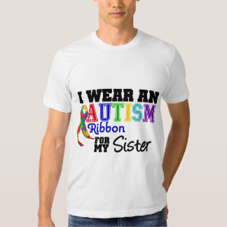 I Wear An Autism Ribbon For My Sister Tshirts
