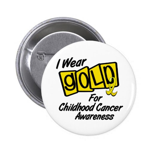I Wear Gold For CHILDHOOD CANCER AWARENESS 8 Pinback Buttons