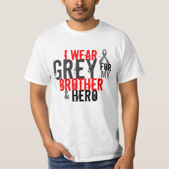 i wear grey for my brother and hero