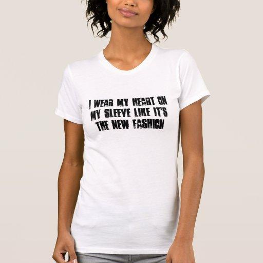 I wear my heart on my sleeve like it's the new ... tee shirts