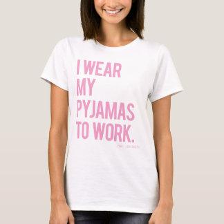 """""""I Wear My Pyjamas To Work. (you jealous)"""" Tee"""