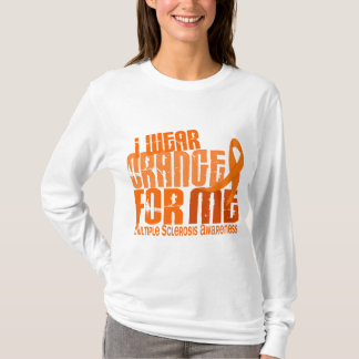 I Wear Orange For Me Multiple Sclerosis MS T-Shirt