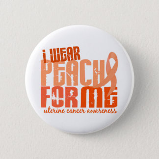 I Wear Peach For Me 6.4 Uterine Cancer 6 Cm Round Badge