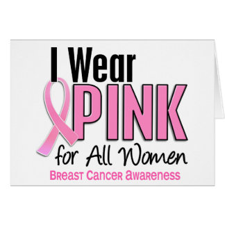 I Wear Pink For All Women 10 Breast Cancer Card