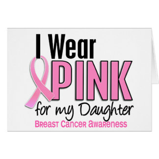 I Wear Pink For My Daughter 10 Breast Cancer Card