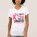 I Wear Pink For My Daughter Tee Shirt