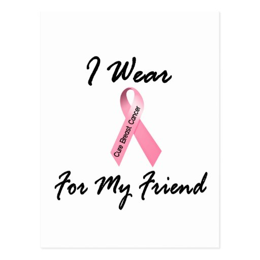 I Wear Pink For My Friend 1 Breast Cancer Postcards